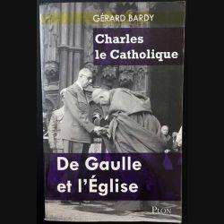 1. Charles le Catholique De Gaulle et l'Eglise de Gérard Bardy aux éditions Plon