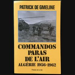 1. Commandos paras de l'air Algérie 1956-1962 de Patrick De Gmeline aux éditions Presses de la Cité