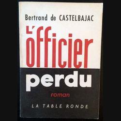 1. L'officier perdu de Bertrand de Castelbajac aux éditions La table ronde 1963