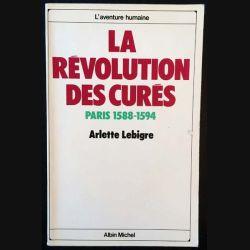 1. La révolution des curés Paris 1588-1594 de Arlette Lebigre aux éditions Albin Michel