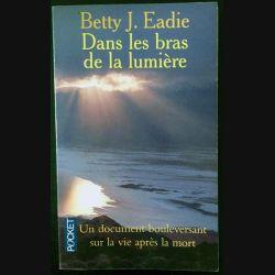 1. Dans les bras de la lumière de Betty J. Eadie aux éditions Filipacchi