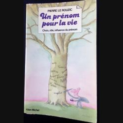 1. Un prénom pour la vie - choix, rôle, influence du prénom de Pierre Le Rouzic aux éditions Albin Michel