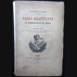 1. Paris Dilettante au commencement du siècle de Adolphe Jullien aux éditions librairie de Firmin-Didot et Cie 1884
