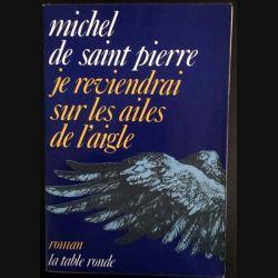 1. Je reviendrais sur les ailes de l'aigle de Michel de Saint Pierre aux éditions La table ronde