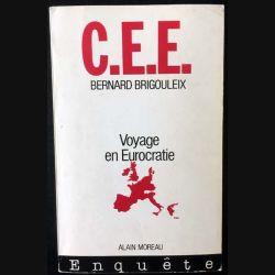 1. C.E.E voyage en Eurocratie de Bernard Brigouleix aux éditions Alain Moreau