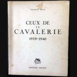 1. Ceux de la cavalerie 1939-1940 de Francis Rico aux éditions Archat 1942