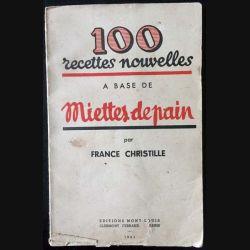 1. 100 recettes nouvelles à base de miettes de pain par France Christille aux éditions Mont-Louis 1941