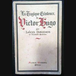 1. La tragique existence de Victor Hugo de Léon Daudet aux éditions Albin Michel