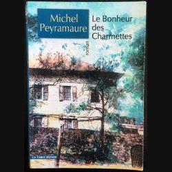 1. Le bonheur des charmettes de Michel Peyramaure éditions La table ronde