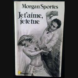 1. Je t'aime, je te tue de Morgan Sportes aux éditions du Seuil