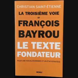 1. La troisième voie et François Bayrou le texte fondateur de Christian Saint-Étienne aux éditions Scali