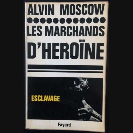 1. Les marchands d'héroïne de Alvin Moscow aux éditions Fayard