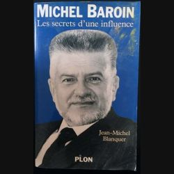 1. Michel Baroin - Les secrets d'une influence de Jean-Michel Blanquer aux éditions Plon