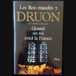 1. Les Rois Maudits 7 Quand un roi perd la France de Maurice Druon aux éditions Plon