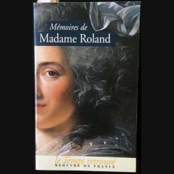 1. Mémoires de Madame Roland présentée et annotée par Paul de Roux aux éditions Mercvre de France