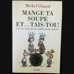 1. Mange ta soupe et ... tais-toi ! de Michel Ghazal aux éditions du Seuil