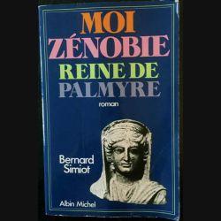 1. Moi Zénobie reine de Palmyre de Bernard Simiot aux éditions Albin Michel