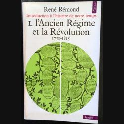 1. L'Ancien Régime et la Révolution 1750 - 1815 de René Rémond aux éditions du  Seuil