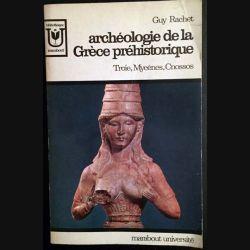1. Archéologie de la Grèce préhistorique de Guy Rachet collection Marabout université
