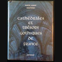 1. Cathédrales et trésors Gothiques de France de Marcel Aubert aux éditions Arthaud