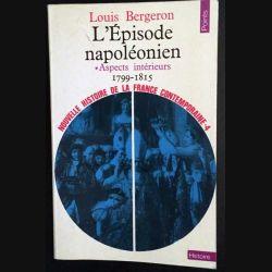 1. L'Épisode napoléonien - aspects intérieurs 1799 - 1815 de Louis Bergeron aux éditions du Seuil