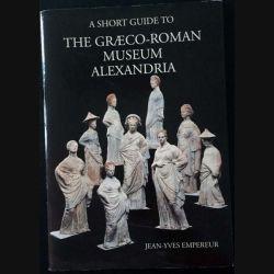 1. A short guide to the graeco-roman museum Alexandria de Jean-Yves Empereur aux éditions SARAPIS