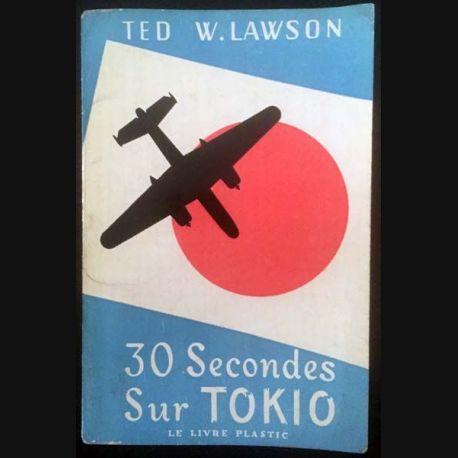 1. 30 Secondes sur Tokio de Ted W. Lawson aux éditions Le Livre Plastic