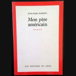 1. Mon père américain de Jean-Marc Roberts aux éditions du Seuil