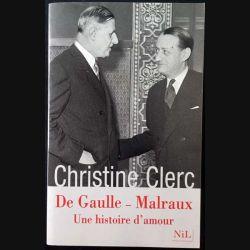1. De Gaulle - Malraux Une histoire d'amour de Christine Clerc aux éditions Nil