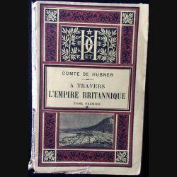 1. A travers l'empire britannique Tome premier du Comte de Hübner aux éditions Librairie Hachette et Cie 1889