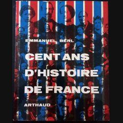 1. Cent ans d'histoire de France de Emmanuel Berl aux éditions Arthaud