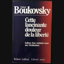 1. Cette lancinante douleur de la liberté - Lettres d'un résistant russe aux Occidentaux de Vladimir Boukovsky