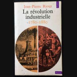 1. La révolution industrielle 1780 - 1880 de Jean-Pierre Rioux aux éditions du Seuil