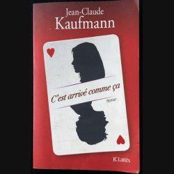 1. C'est arrivé comme ça de Jean-Claude Kaufmann aux éditions JCLattès