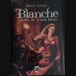 1. Blanche et l'Oeil du grand khan de Hervé Jubert aux éditions Albin Michel