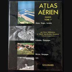 1. Atlas aérien Tome V Alsace, Vosges, Lorraine, Ardennes et Champagne, Morvan et Bourgogne, Jura de Pierre Deffontaines
