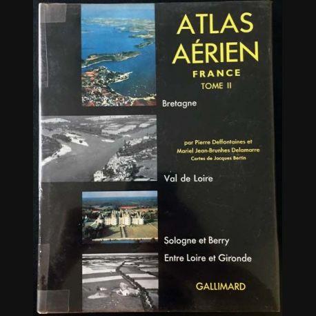 1. Atlas aérien Tome II Bretagne, Val de Loire, Sologne et Berry, Pays atlantique entre Loire et Gironde de Pierre Deffontaines