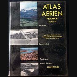 1. Atlas aérien Tome III Pyrénées, Languedoc, Aquitaine, Massif Central de Pierre Deffontaines