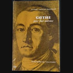 1. Goethe par lui même de Jeanne Ancelet-Hustache aux éditions du Seuil