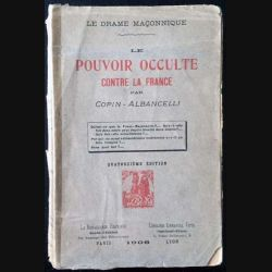 1. Le pouvoir occulte contre la France de Copin-Albancelli aux éditions La Renaissance française / E. Vitte 1908