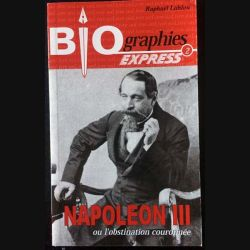1. Biographies express - Napoléon III ou l'obstination couronnée de Raphaël Lahlou aux éditions onLivre