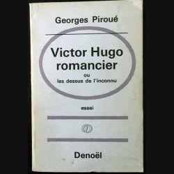 1. Victor Hugo romancier ou les dessus de l'inconnu de Georges Piroué aux éditions Denoël