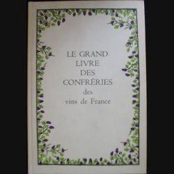 Le grand livre des confréries des vins de France de Fernand Woutaz aux éditions Club français du vin (H8)