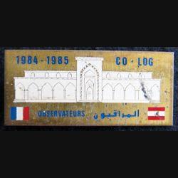LIBAN : insigne métallique des observateurs français CO LOG 1984-1985 de fabrication locale peinte