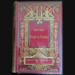 Vieux livres : FLEUR DE FRANCE par Pierre MAËL 1896 Editions Librairie Hachette et Cie (C173)