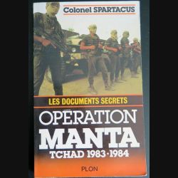 Opération Manta Tchad 1983 - 1984 les documents secrets Colonel Spartacus Plon (C174)