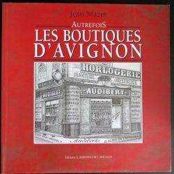 Autrefois les Boutiques d'Avignon de Jean Mazet Ed Barthélémy (C177)