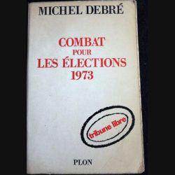 Combat pour les élections 1973 de Michel Debré aux éditions Plon 1972 (P018)