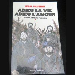 Adieu La vie Adieu l'Amour quatre soldats français de Jean Vautrin (C200)