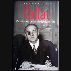 Vallat. Du nationalisme chrétien à l'antisémitisme d'Etat 1891 - 1972 écrit par Laurent Joly aux éditions Grasset - 0487